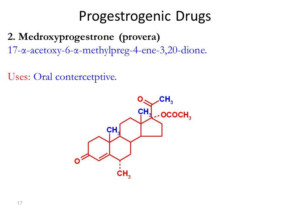 Progestrogenic Drugs 2. Medroxyprogestrone (provera)