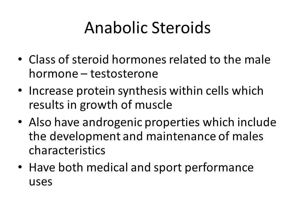 Anabolic Steroids Class of steroid hormones related to the male hormone – testosterone.