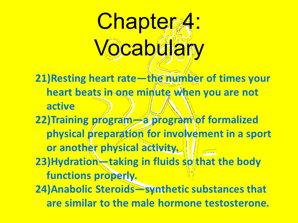 Chapter 4: Vocabulary Resting heart rate—the number of times your heart beats in one minute when you are not active.