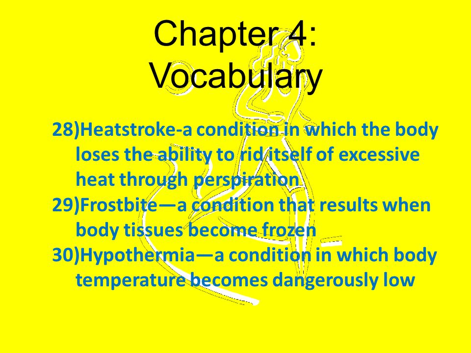 Chapter 4: Vocabulary Heatstroke-a condition in which the body loses the ability to rid itself of excessive heat through perspiration.
