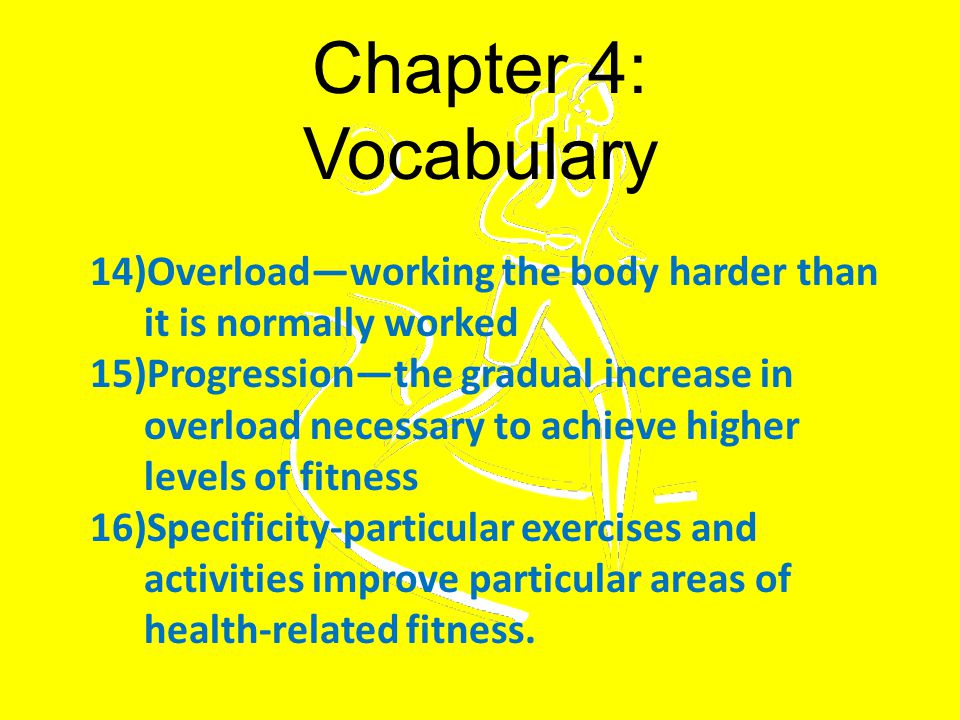 Chapter 4: Vocabulary Overload—working the body harder than it is normally worked.