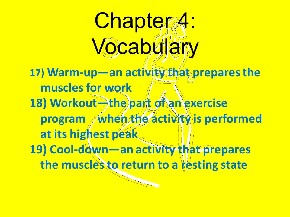 Chapter 4: Vocabulary Warm-up—an activity that prepares the muscles for work.