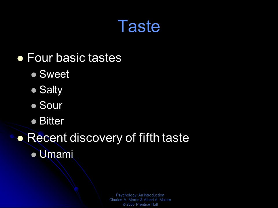 Taste Four basic tastes Recent discovery of fifth taste Sweet Salty