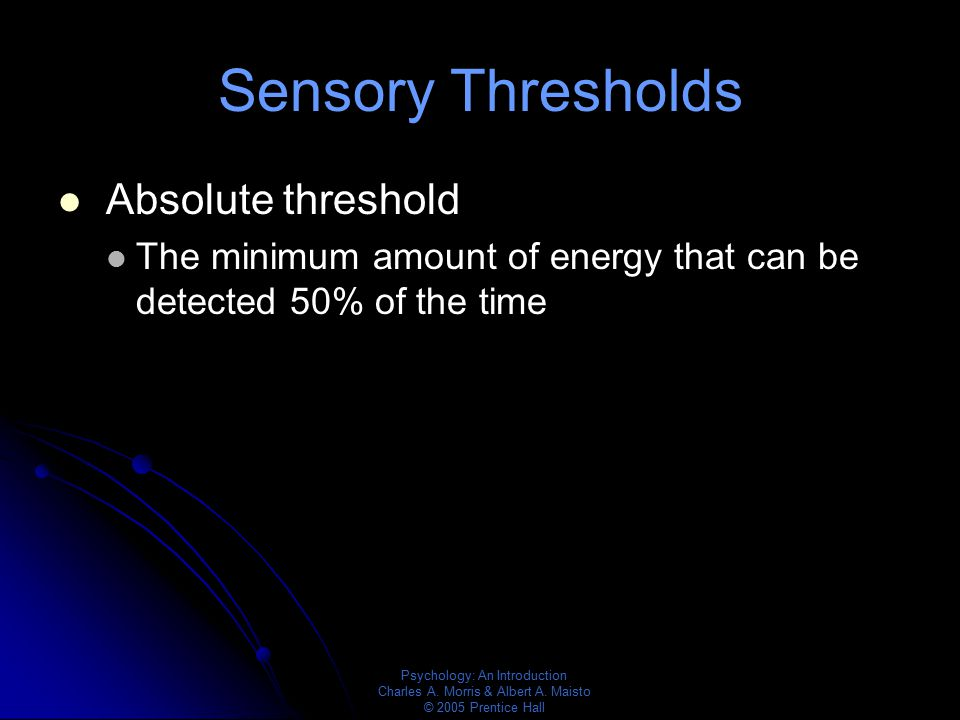 Sensory Thresholds Absolute threshold