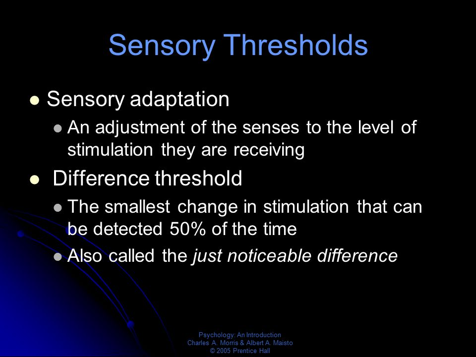 Sensory Thresholds Sensory adaptation Difference threshold