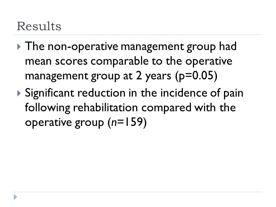 Results The non-operative management group had mean scores comparable to the operative management group at 2 years (p=0.05)