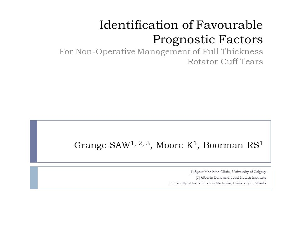 Identification of Favourable Prognostic Factors For Non-Operative Management of Full Thickness Rotator Cuff Tears Grange SAW1, 2, 3, Moore K1, Boorman RS1