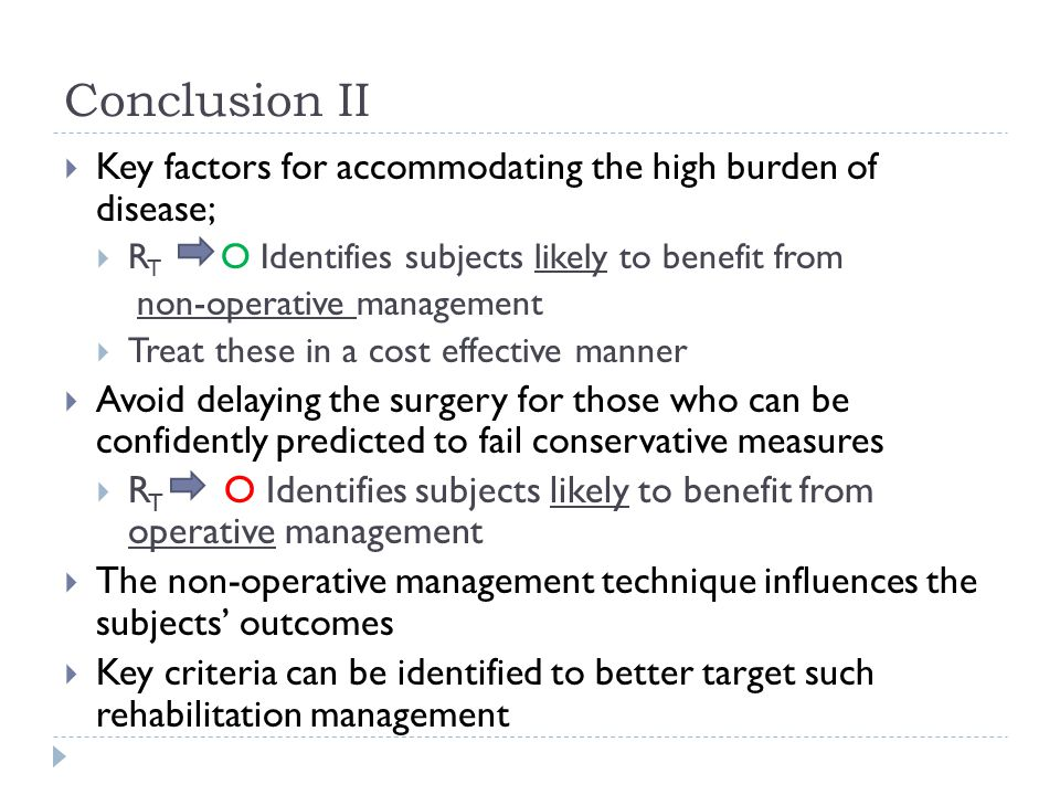 Conclusion II Key factors for accommodating the high burden of disease; RT O Identifies subjects likely to benefit from.