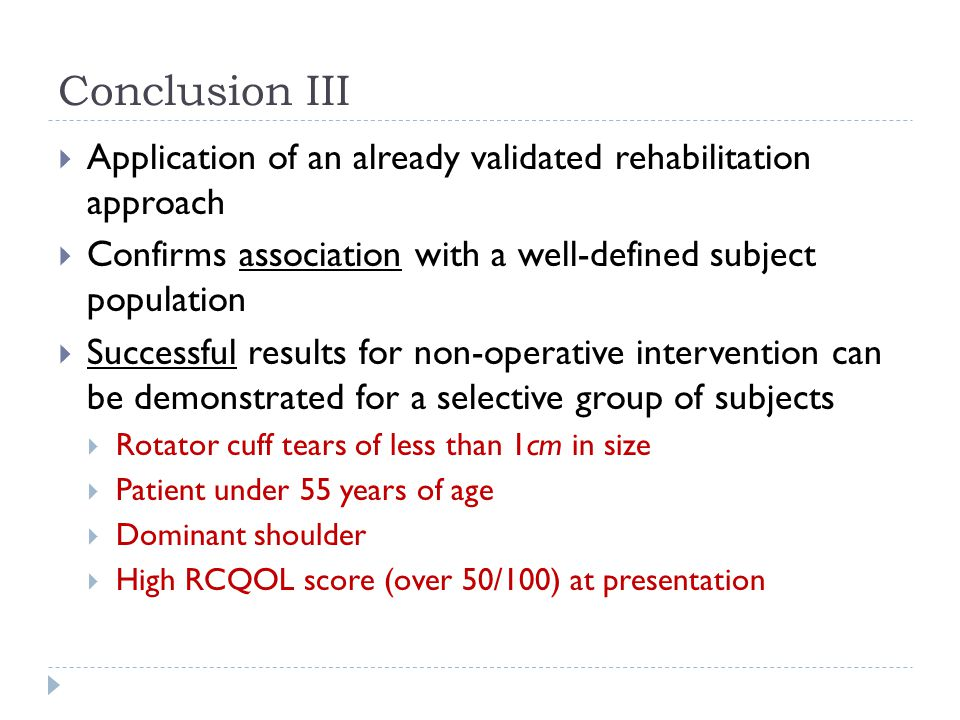 Conclusion III Application of an already validated rehabilitation approach. Confirms association with a well-defined subject population.