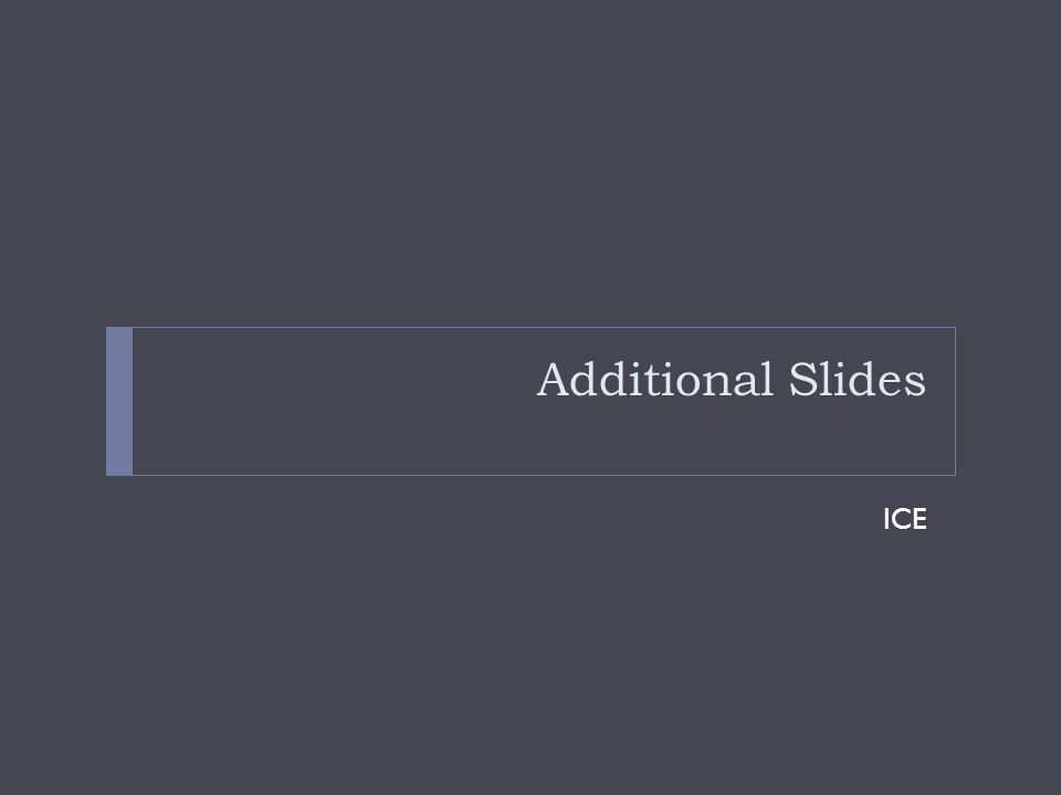 Additional Slides ICE