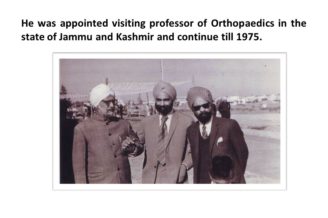 He was appointed visiting professor of Orthopaedics in the state of Jammu and Kashmir and continue till 1975.