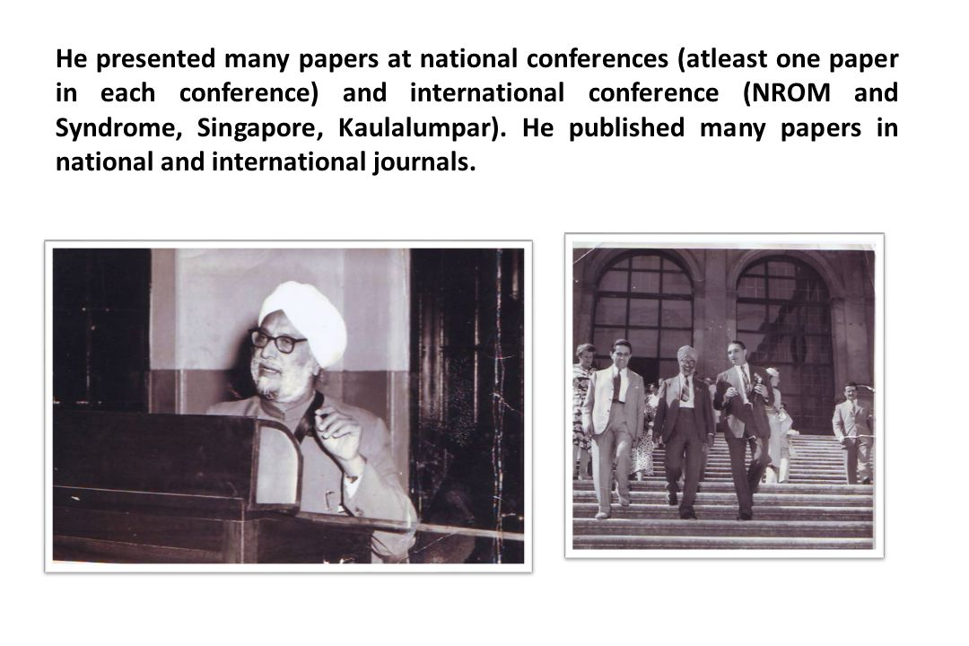 He presented many papers at national conferences (atleast one paper in each conference) and international conference (NROM and Syndrome, Singapore, Kaulalumpar).