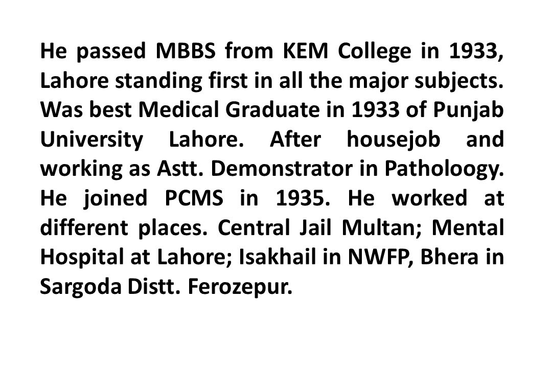 He passed MBBS from KEM College in 1933, Lahore standing first in all the major subjects.