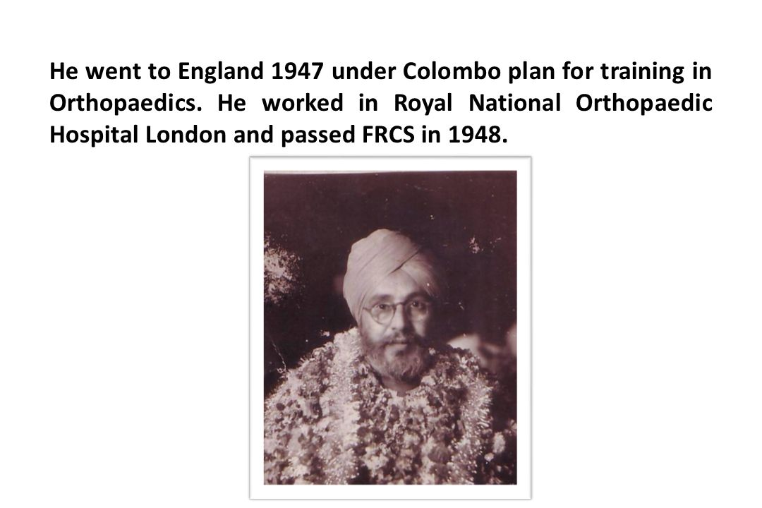 He went to England 1947 under Colombo plan for training in Orthopaedics.