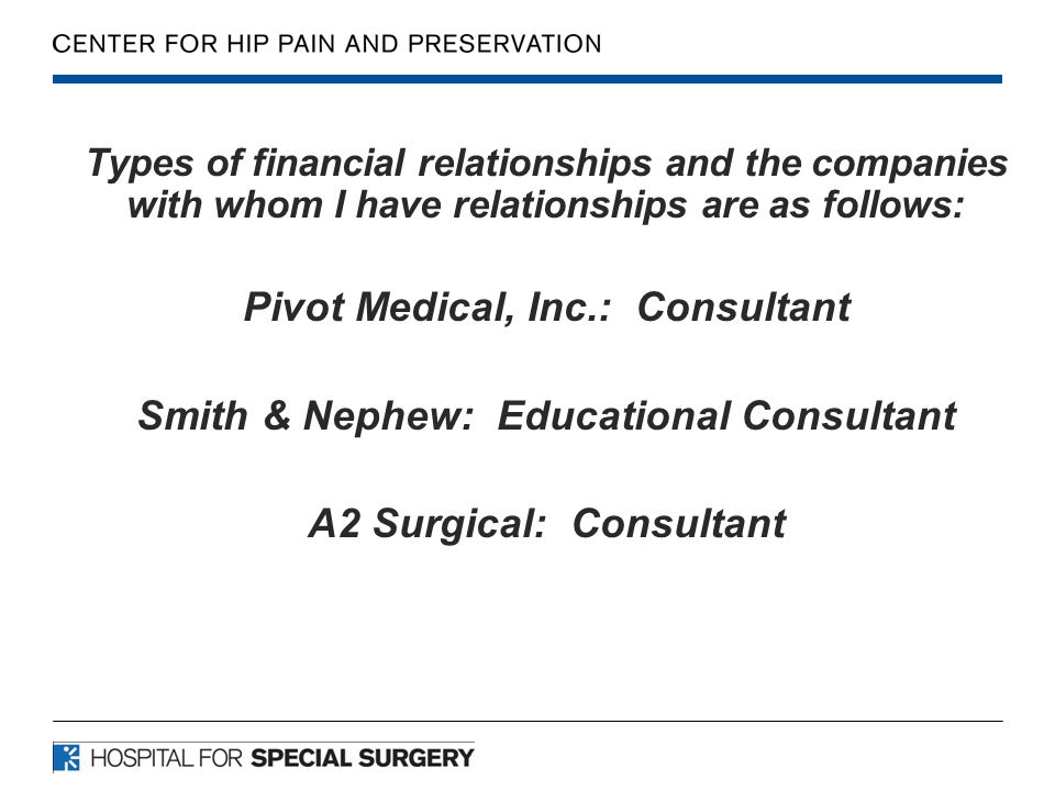 Pivot Medical, Inc.: Consultant Smith & Nephew: Educational Consultant