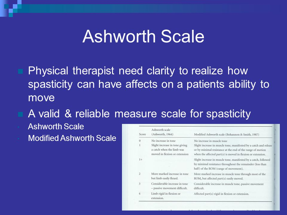 Ashworth Scale Physical therapist need clarity to realize how spasticity can have affects on a patients ability to move.