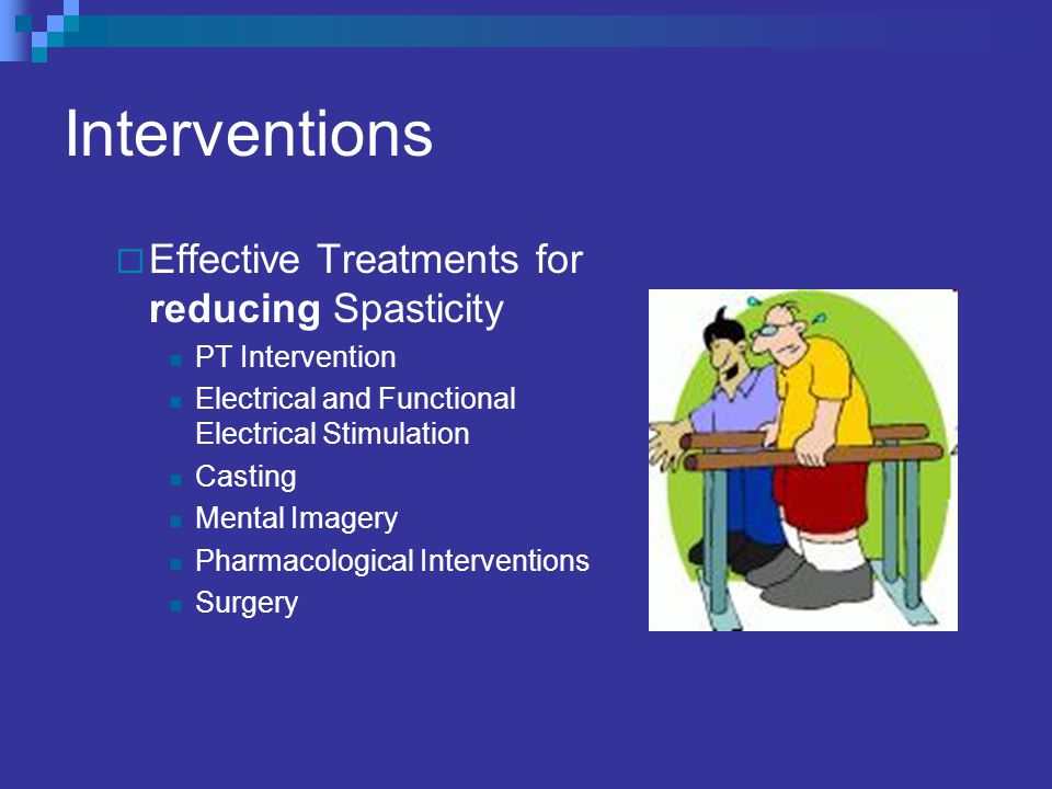 Interventions Effective Treatments for reducing Spasticity
