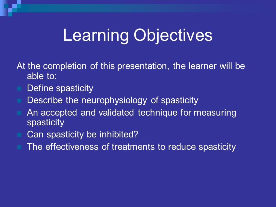 Learning Objectives At the completion of this presentation, the learner will be able to: Define spasticity.