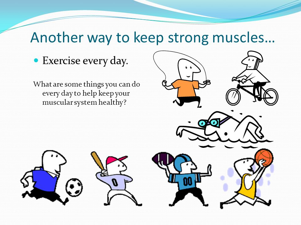 Another way to keep strong muscles…