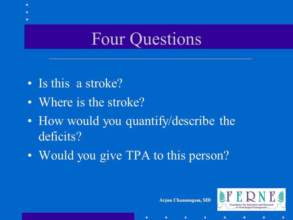 Four Questions Is this a stroke Where is the stroke