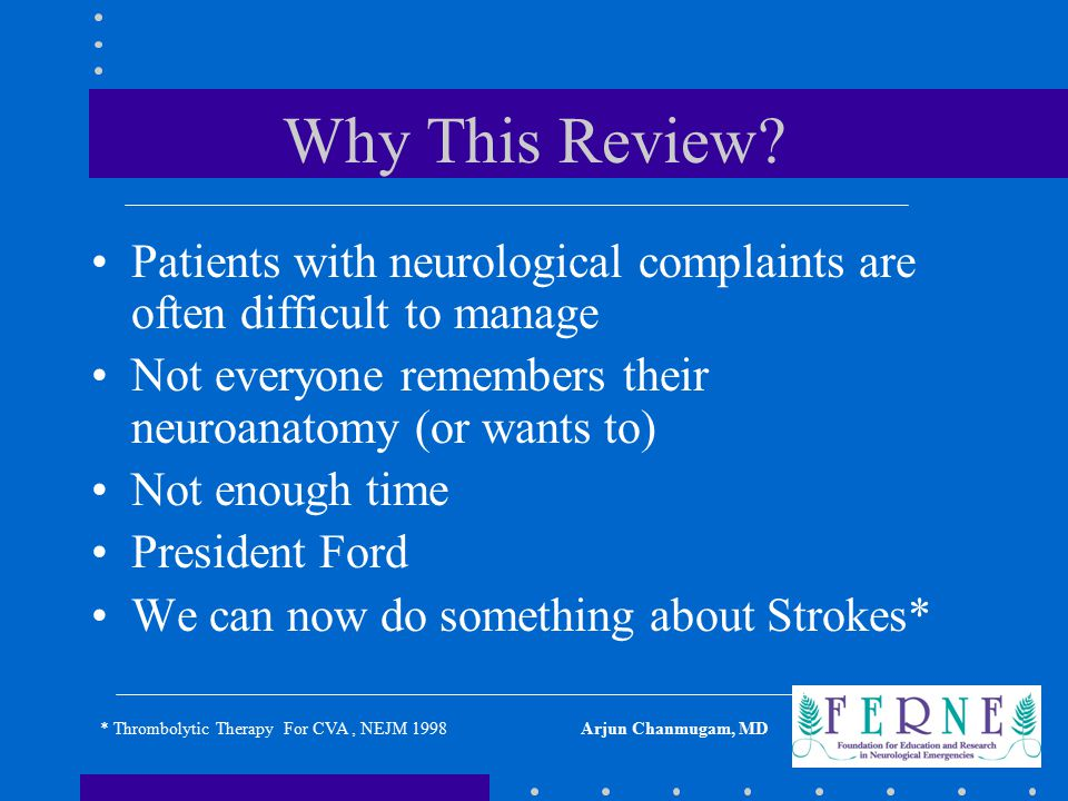 Why This Review Patients with neurological complaints are often difficult to manage. Not everyone remembers their neuroanatomy (or wants to)