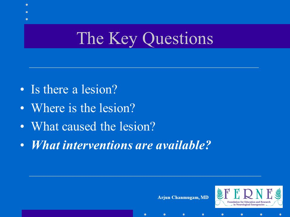 The Key Questions Is there a lesion Where is the lesion