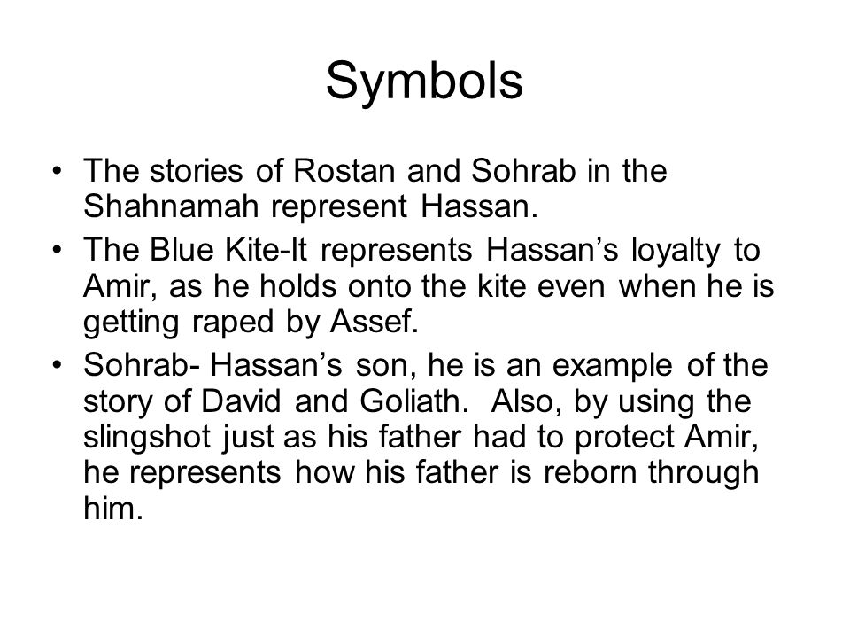 Symbols The stories of Rostan and Sohrab in the Shahnamah represent Hassan.