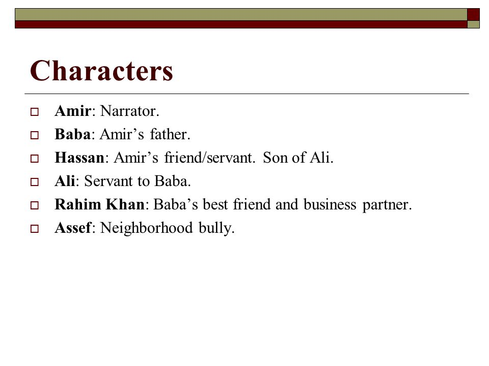 Characters Amir: Narrator. Baba: Amir's father.