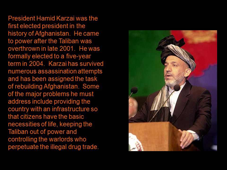 President Hamid Karzai was the first elected president in the history of Afghanistan.