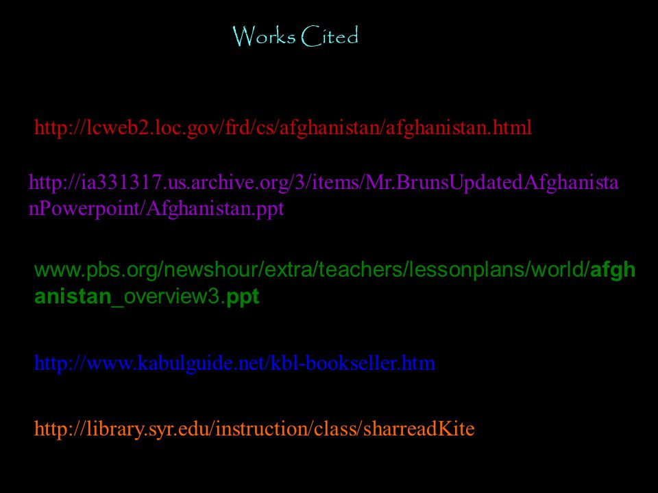 Works Cited http://lcweb2.loc.gov/frd/cs/afghanistan/afghanistan.html.
