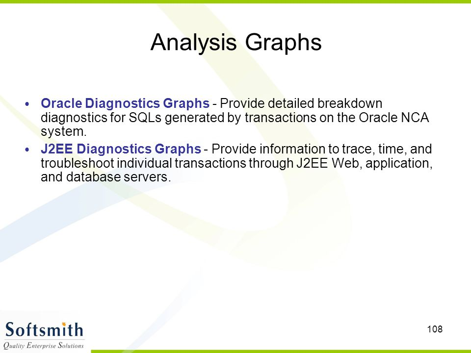 Analysis Graphs Oracle Diagnostics Graphs - Provide detailed breakdown diagnostics for SQLs generated by transactions on the Oracle NCA system.