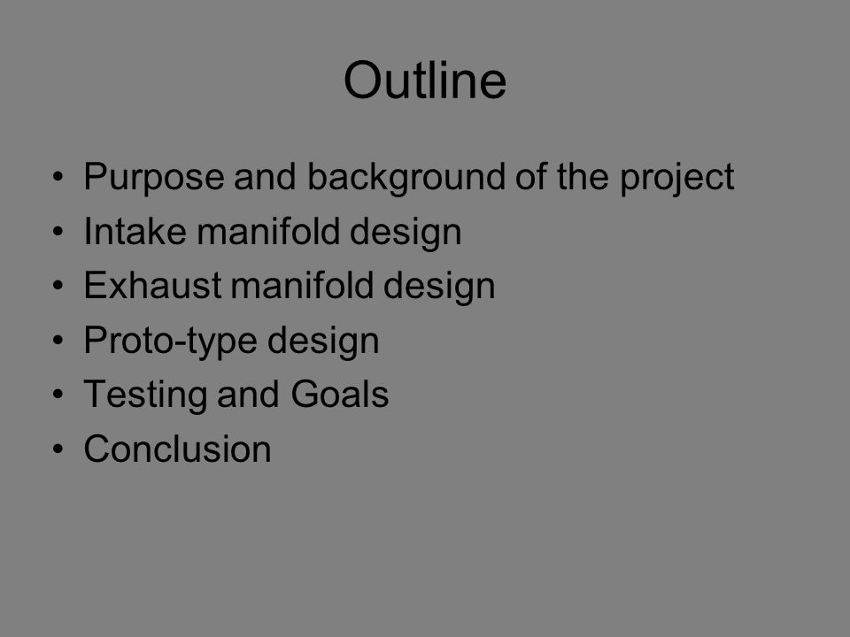 Outline Purpose and background of the project Intake manifold design