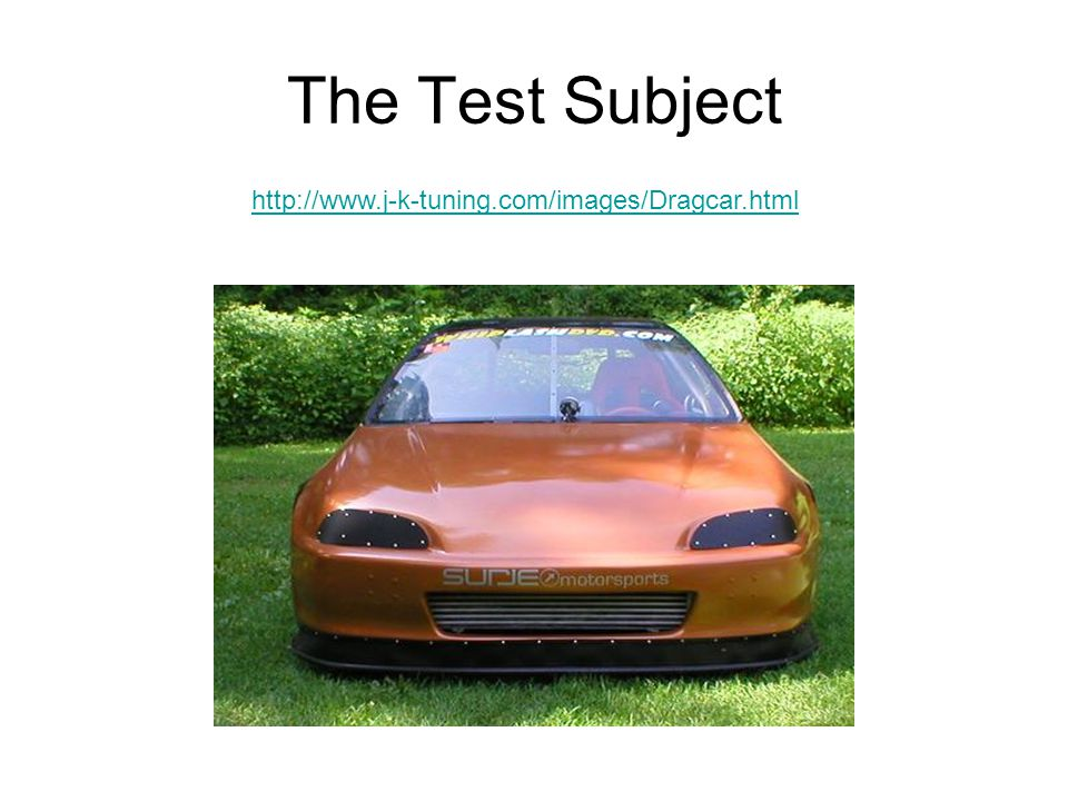 The Test Subject http://www.j-k-tuning.com/images/Dragcar.html