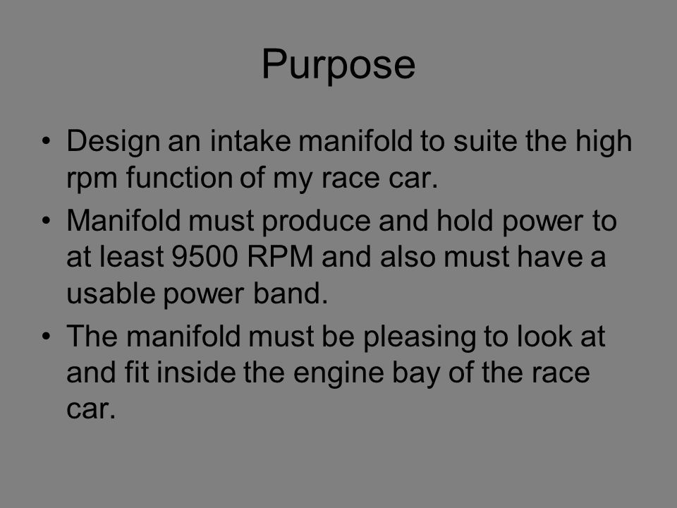 Purpose Design an intake manifold to suite the high rpm function of my race car.