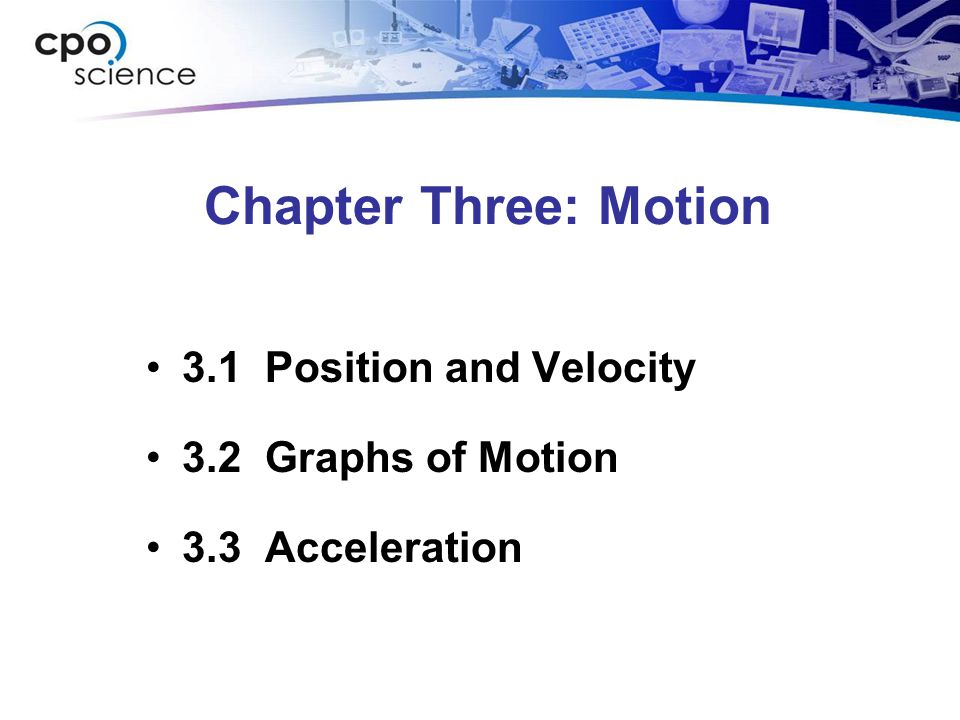 Chapter Three: Motion 3.1 Position and Velocity 3.2 Graphs of Motion
