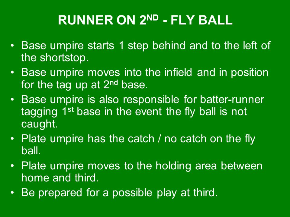 RUNNER ON 2ND - FLY BALL Base umpire starts 1 step behind and to the left of the shortstop.