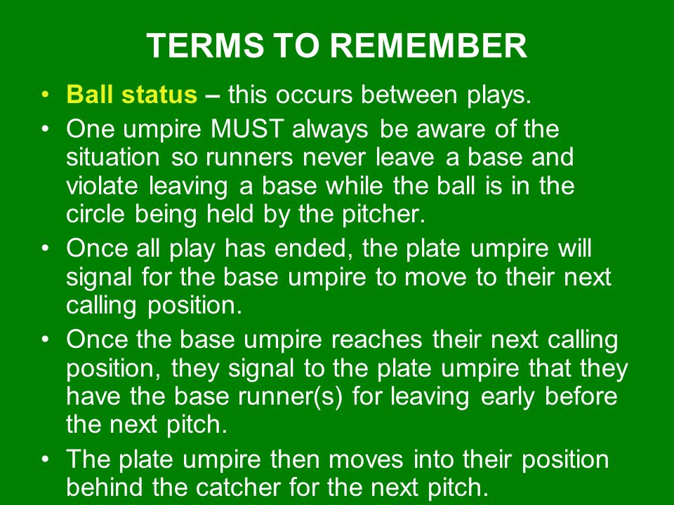 TERMS TO REMEMBER Ball status – this occurs between plays.