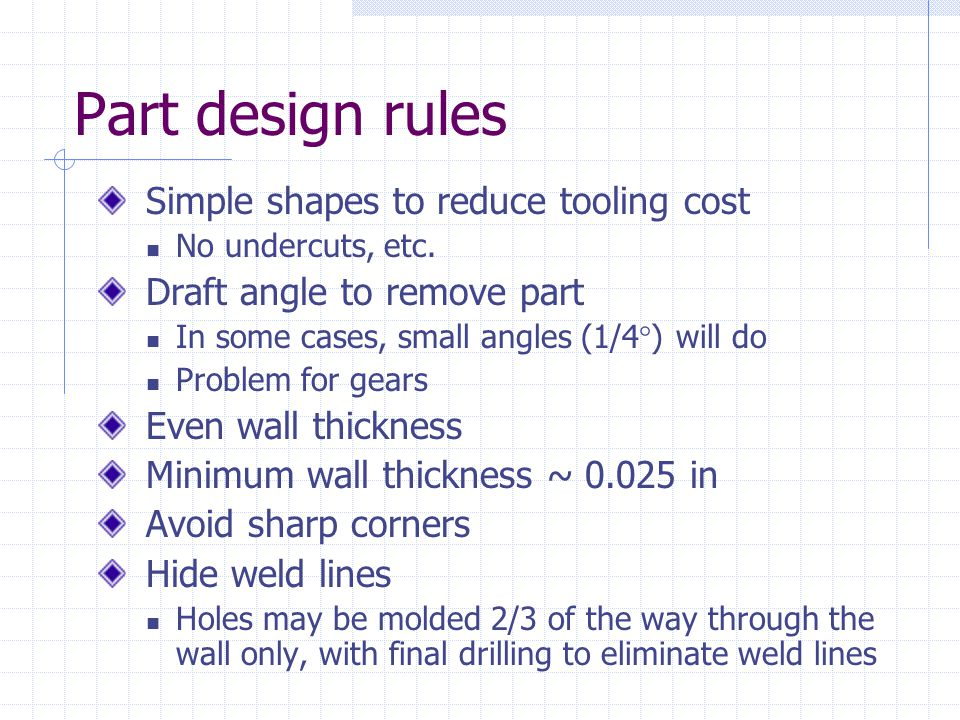 Part design rules Simple shapes to reduce tooling cost
