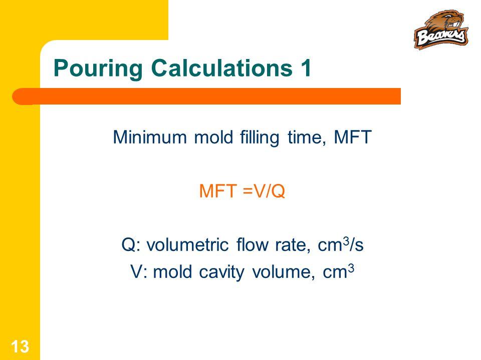 Pouring Calculations 1 Minimum mold filling time, MFT MFT =V/Q