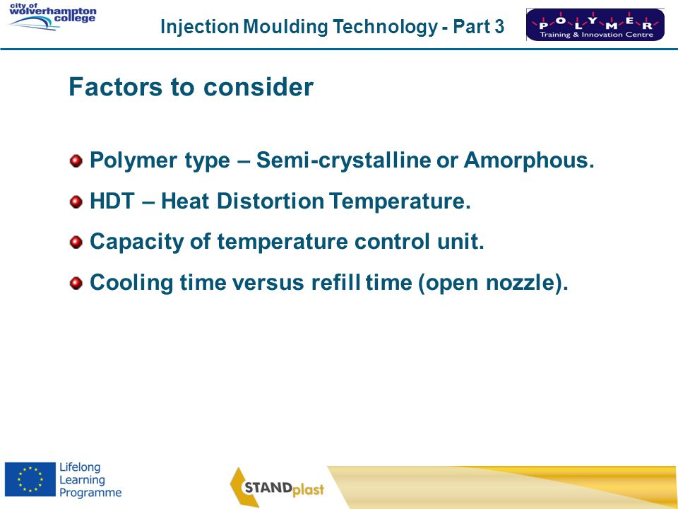 Factors to consider Polymer type – Semi-crystalline or Amorphous.