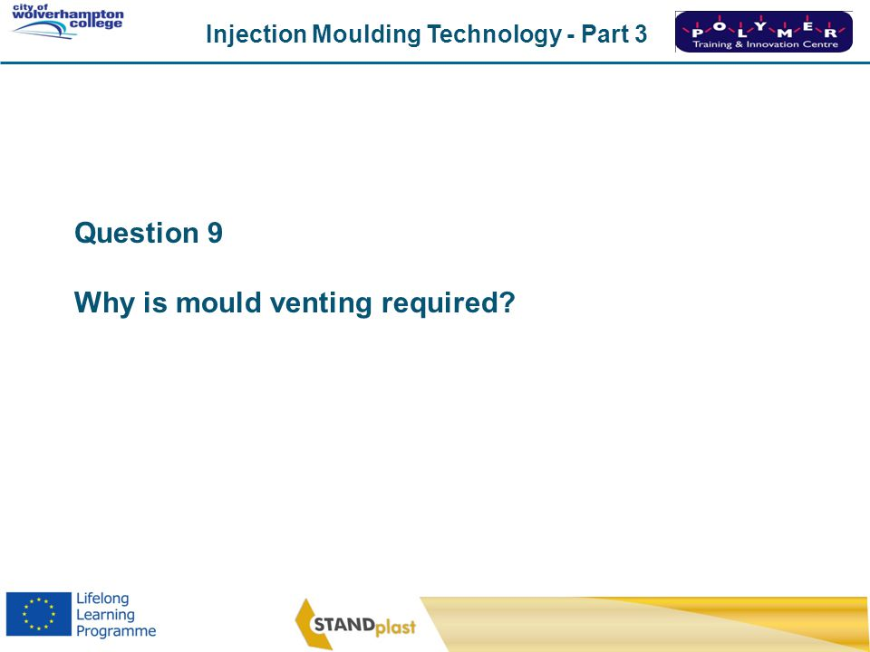 Question 9 Why is mould venting required