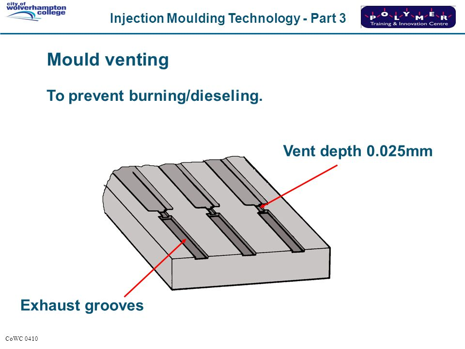 ASK DELEGATES. Mould venting To prevent burning/dieseling.