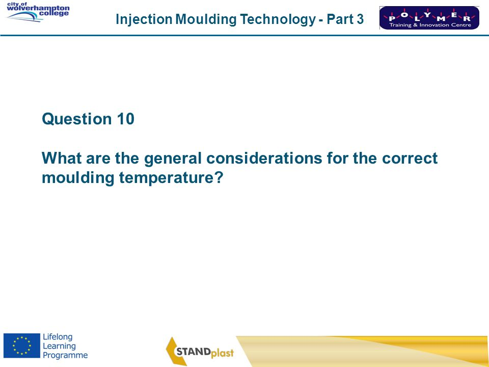 Question 10 What are the general considerations for the correct moulding temperature