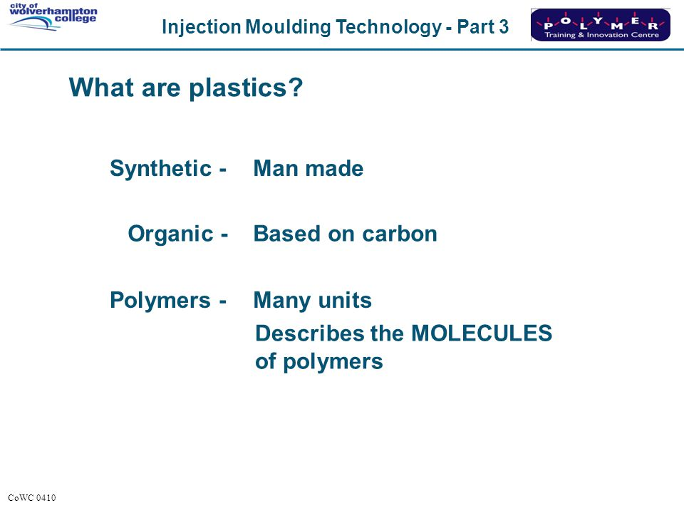 What are plastics Synthetic - Man made Organic - Based on carbon