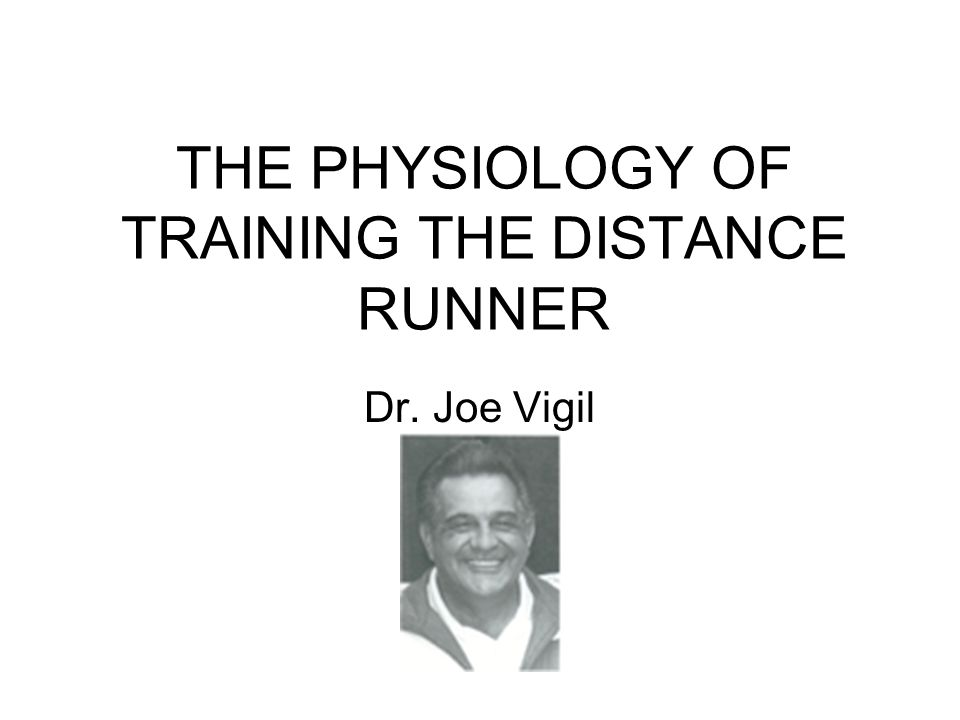 THE PHYSIOLOGY OF TRAINING THE DISTANCE RUNNER