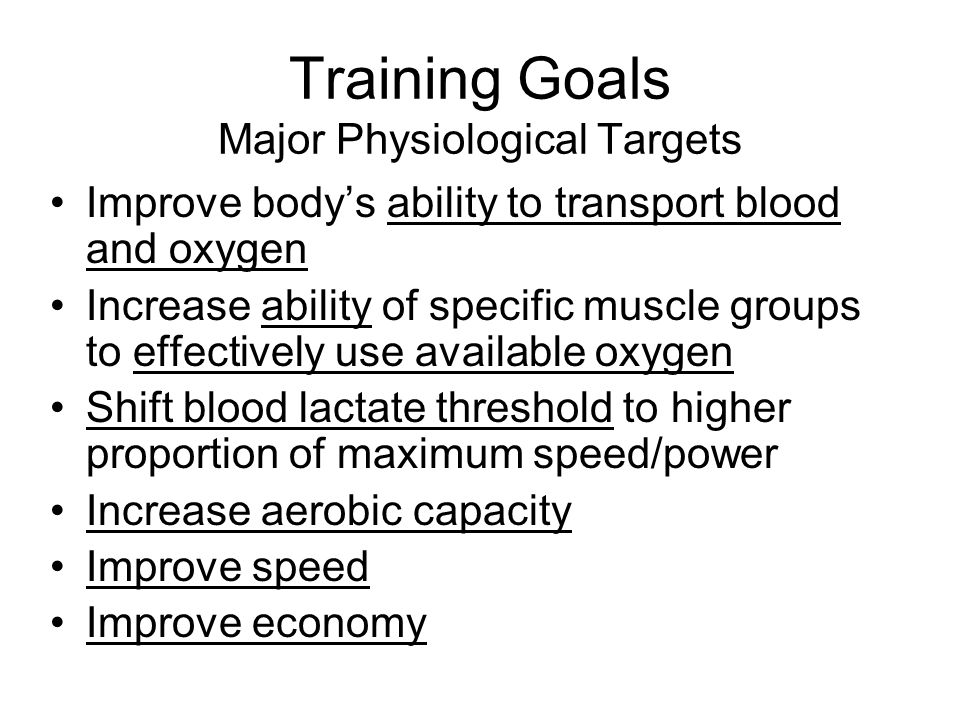 Training Goals Major Physiological Targets