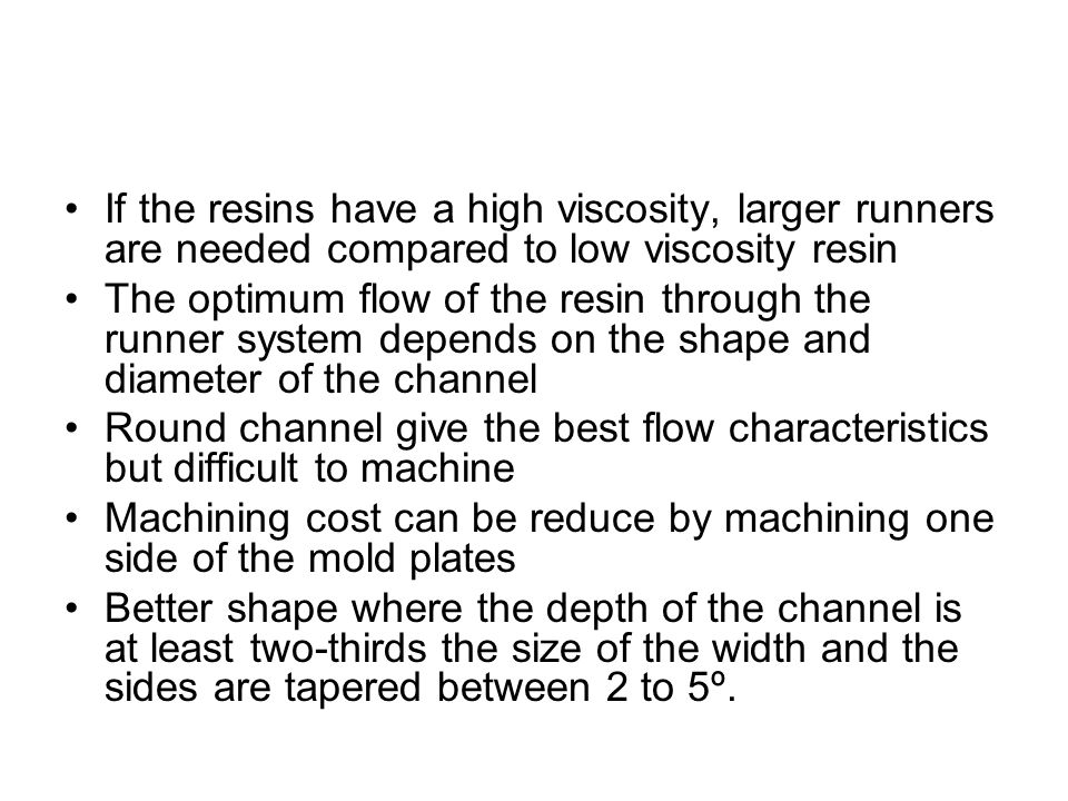 If the resins have a high viscosity, larger runners are needed compared to low viscosity resin