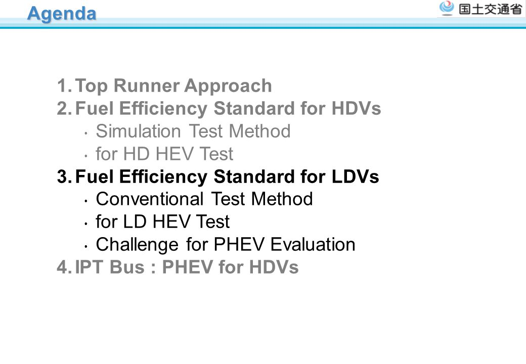 Agenda Top Runner Approach. Fuel Efficiency Standard for HDVs ・ Simulation Test Method ・ for HD HEV Test.