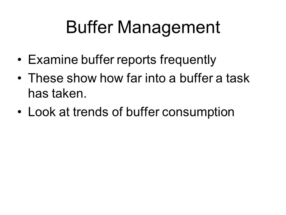 Buffer Management Examine buffer reports frequently