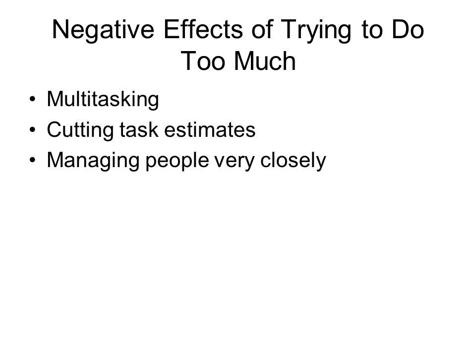 Negative Effects of Trying to Do Too Much